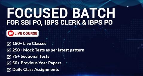 FOCUSED BATCH FOR SBI PO/IBPS CLERK/IBPS PO – 2021